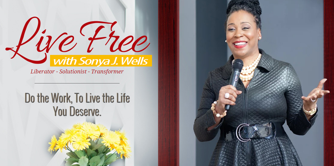 Live Free With Sonya J. Wells